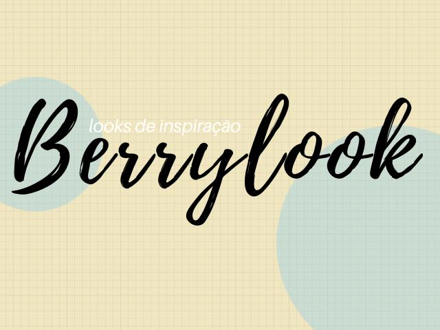 Berrylook: Looks de Inspiração