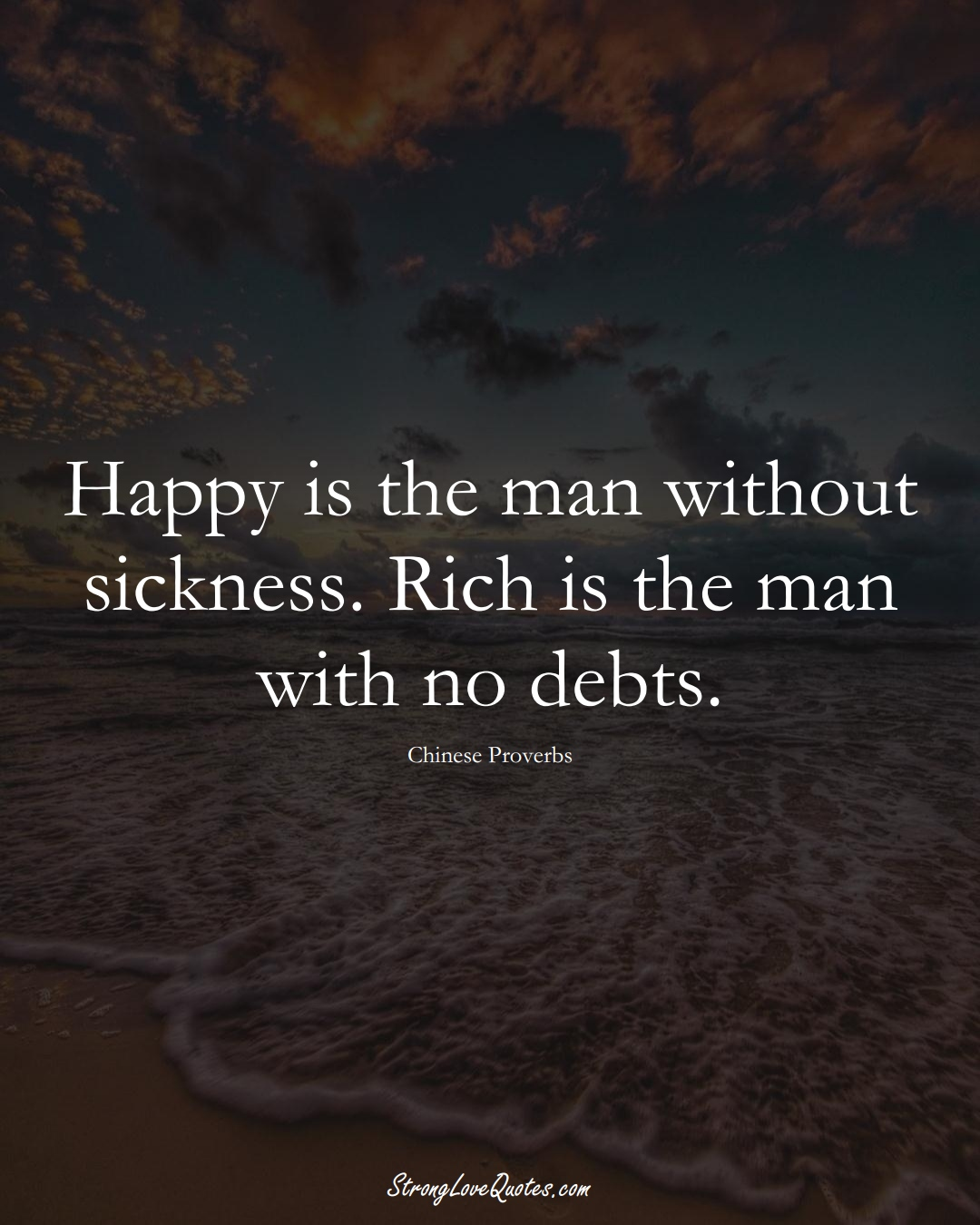 Happy is the man without sickness. Rich is the man with no debts. (Chinese Sayings);  #AsianSayings