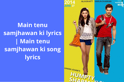 Main tenu samjhawan ki lyrics