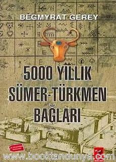 Begmyrat Gerey - 5000 Yıllık Sümer-Türkmen Bağları