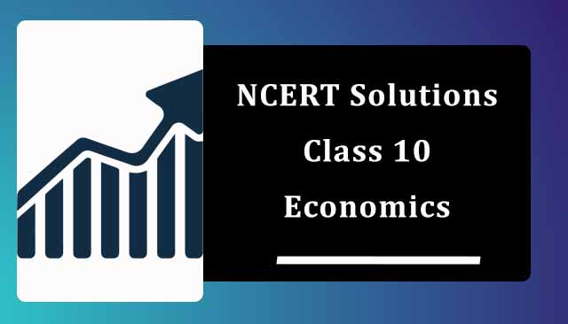 NCERT Solutions for Class 10 Economics