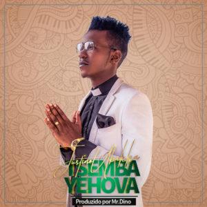 Justino Ubakka - Tsemba Yehova (Prod. Mr. Dino)