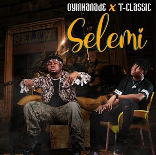 MUSIC: Oyinkanade Ft. T-Classic – Selemi (Prod. Mansa Jabulani) | @IamOyinkanade