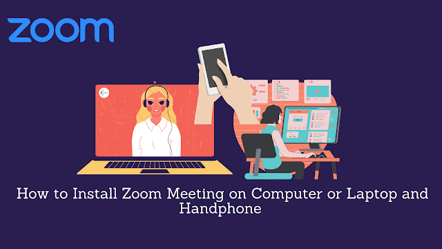How to Install Zoom Meeting on Computer or Laptop and Handphone