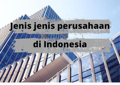 Jenis-Jenis Perusahaan Yang Berkembang di Indonesia : Manufaktur, Perdagangan dan Jasa