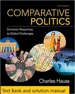 Comparative Politics: Domestic Responses to Global Challenges 10th Edition Charles Hauss , © 2019 Test Bank 1