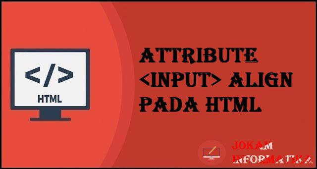 Tagging input Align Attribute Pada Bahasa Pemrograman HTML - JOKAM INFORMATIKA