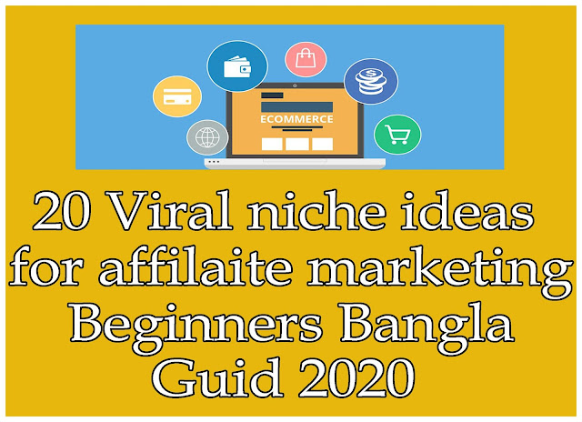 20 Viral niche ideas for affilaite marketing - Beginners Bangla Guid 2020