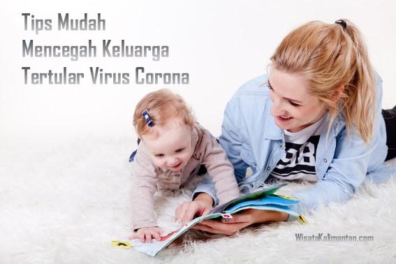 Tips Mudah Mencegah Keluarga Tertular Virus Corona