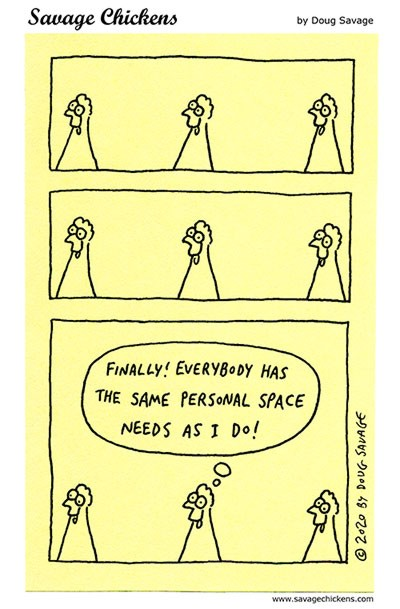 Savage Chickens: Finally! Everybody has the same personal space needs as I do!