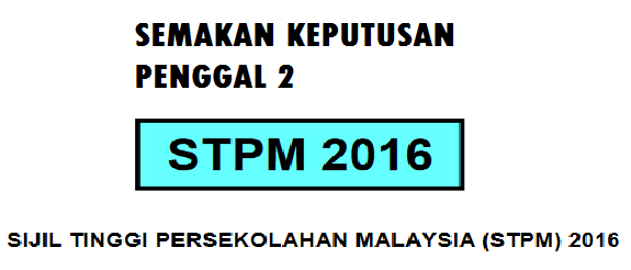 Semakan Keputusan STPM 2016 Penggal 2