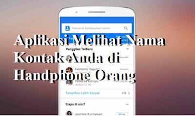 Inilah Aplikasi Melihat Nama Kontak Anda di Handphone