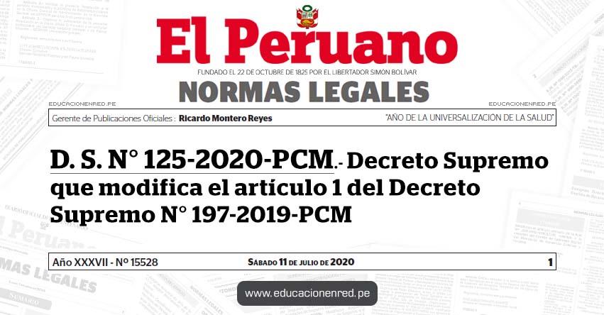 D. S. N° 125-2020-PCM.- Decreto Supremo que modifica el artículo 1 del Decreto Supremo N° 197-2019-PCM