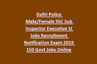 Delhi Police Male Female SSC Sub Inspector Executive SI Jobs Recruitment Notification Exam 2019 150 Govt Jobs Online