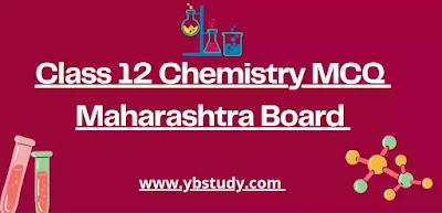 Chemistry MCQs for Class 12 Chapter wise with Answers Pdf Maharashtra Board