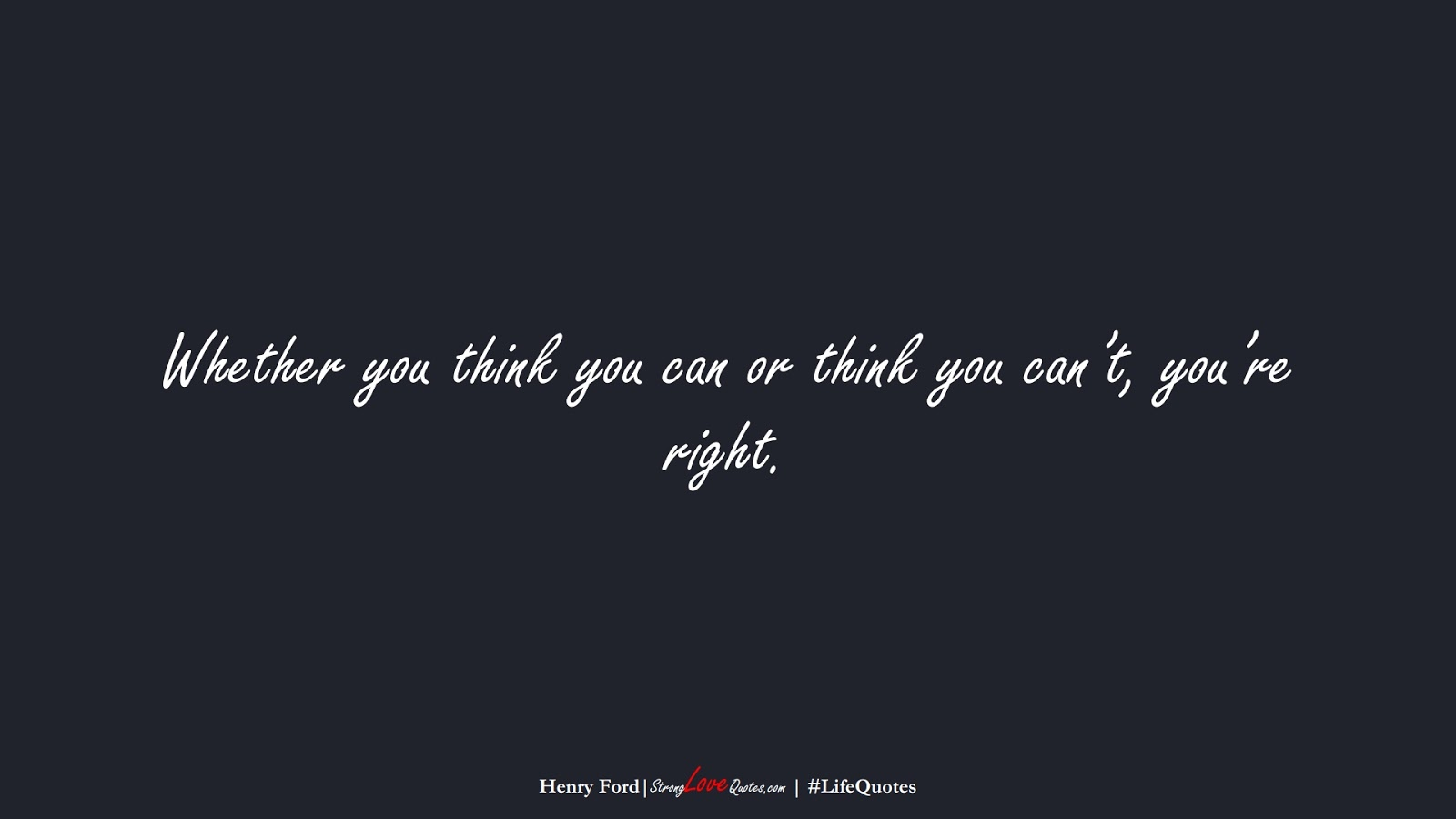 Whether you think you can or think you can't, you're right. (Henry Ford);  #LifeQuotes