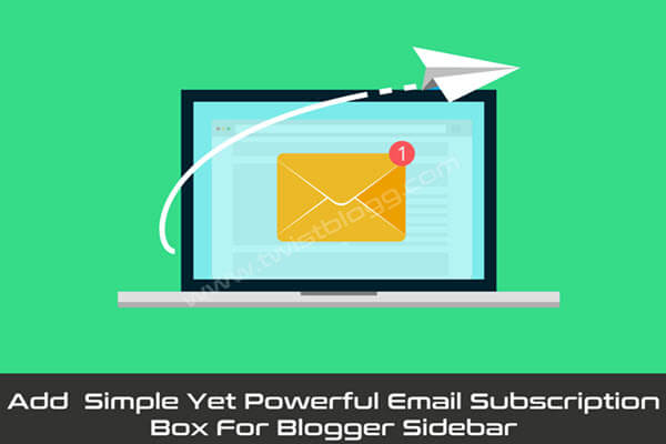 Simple yet powerful email subscription box for blogger sidebar