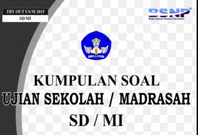 Kumpulan Soal Ujian Sekolah / Madrasah SD/MI (UASBN) Lengkap