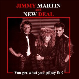 Jimmy Martin and new deal you get what you play for 1982 aor melodic rock westcoast music blogspot full albums bands lyrics