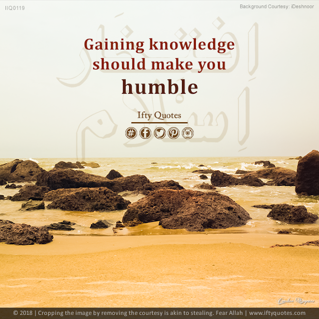 Ifty Quotes | Gaining knowledge should make you humble | Iftikhar Islam