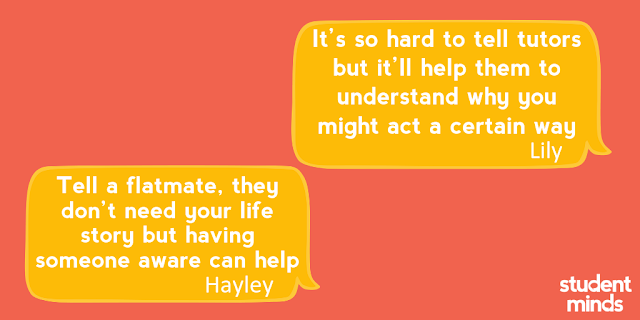 'It's so hard to tell tutors but it'll help them to understand why you might act a certain way' - Lily and 'Tell a flatmate, they don't need your life story but having someone aware can help' - Hayley
