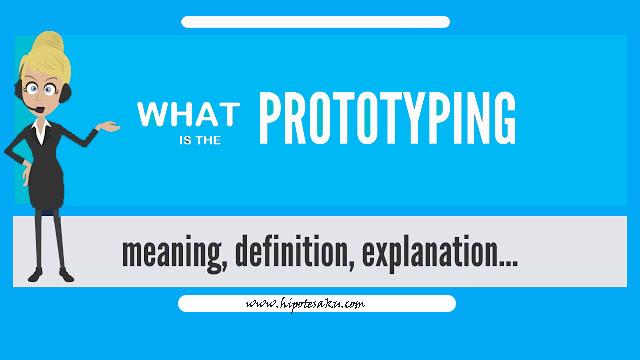 Pengertian Prototype:Tahapan-Tahapan,Fungsi,Tujuan,Jenis manfaat dan Contohnya
