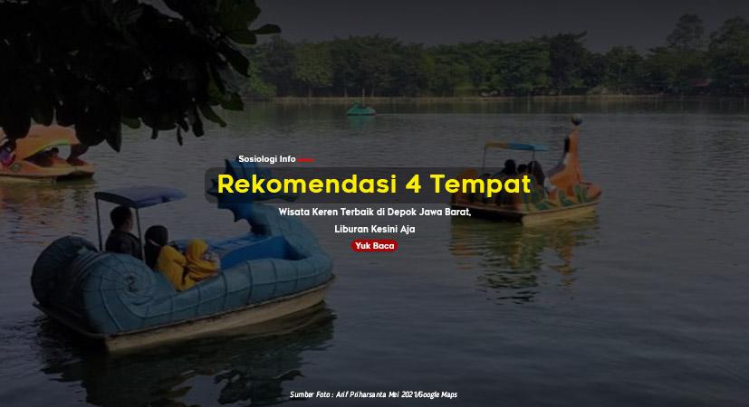 Rekomendasi 4 Tempat Wisata Terbaik di Depok Jawa Barat, Liburan Kesini Aja