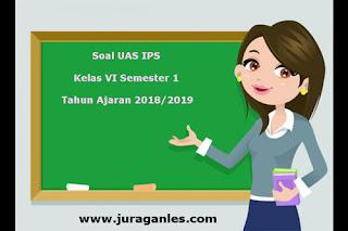 Contoh Soal UAS IPS Kelas 6 Semester 1 Terbaru Tahun Ajaran 2018/2019