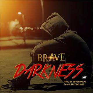 Brave - Darkness (Prod By  Seven Hallaz & Singah)