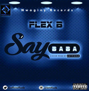 [Music] Flex B – Say Baba