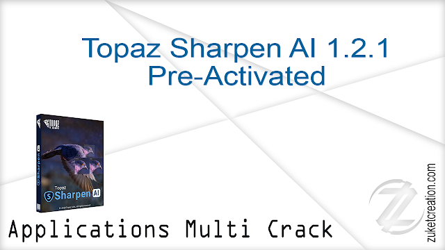 Topaz Sharpen AI 1.2.1 Pre-Activated   |  760 MB