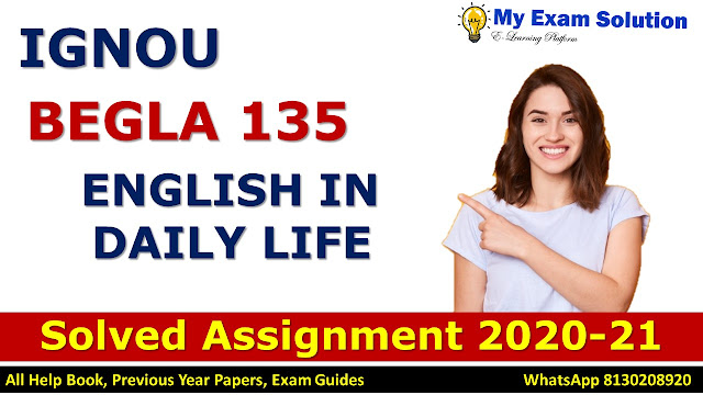 BEGLA 135 ENGLISH IN DAILY LIFE Solved Assignment 2020-21, BEGLA 135 Solved Assignment 2020-21, IGNOU BEGLA 135 Solved Assignment 2020-21, BA Assignment 2020-21