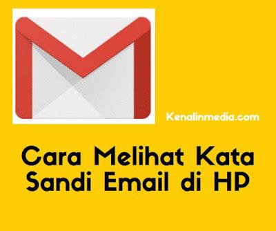 Cara Melihat Kata Sandi Email di HP