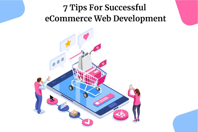 7 Tips For Successful eCommerce Web Development