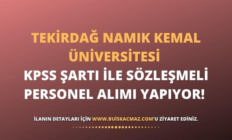 Tekirdağ Namık Kemal Üniversitesi KPSS Şartı İle Sözleşmeli Personel Alımı Yapıyor!