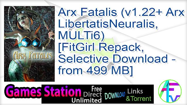 Arx Fatalis (v1.22 + Arx LibertatisNeuralis, MULTi6) [FitGirl Repack, Selective Download – from 499 MB]