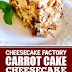 Cheesecake Factory Carrot Cake Cheesecake #cheesecakefactory #carrotcake