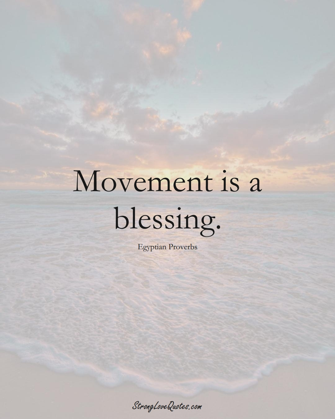 Movement is a blessing. (Egyptian Sayings);  #MiddleEasternSayings