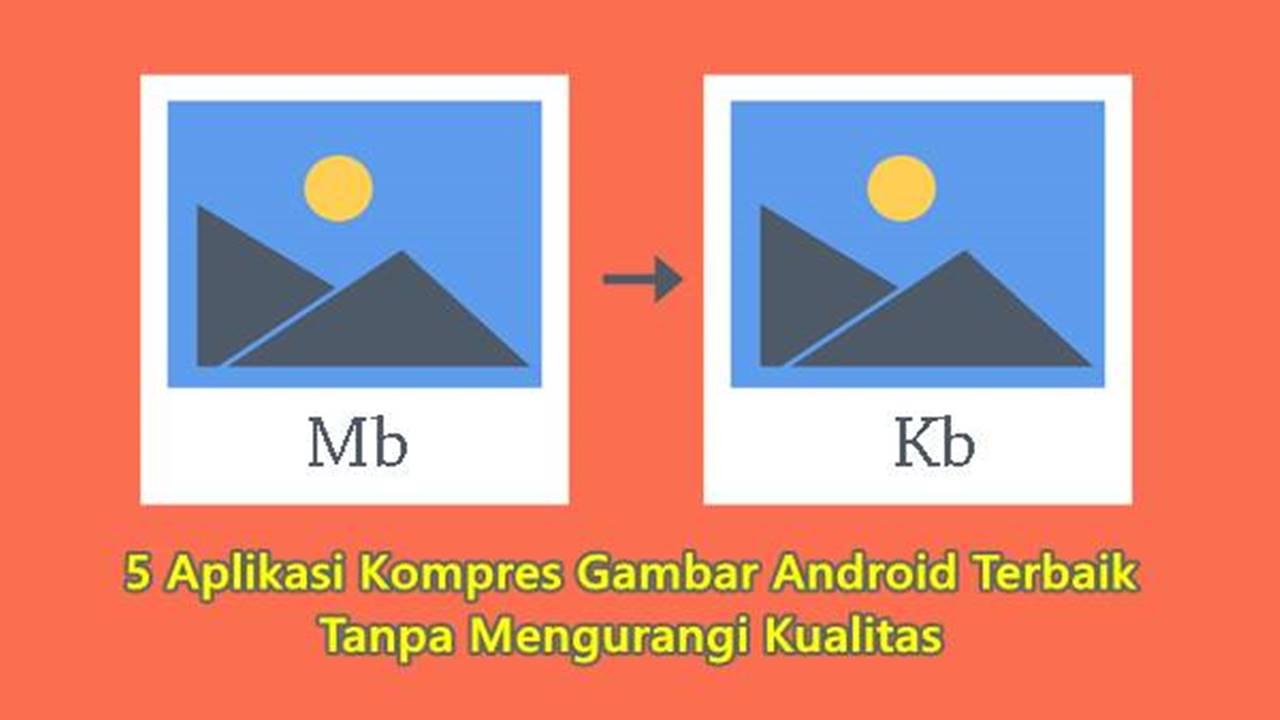 5 Aplikasi Kompres Gambar Android Terbaik Tanpa Mengurangi Kualitas