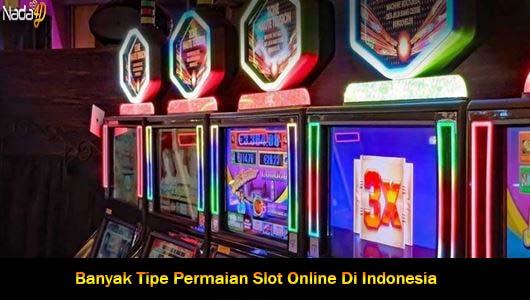 Banyak Tipe Permaian Slot Online Di Indonesia