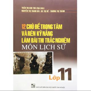 12 Chủ Đề Trọng Tâm Và Rèn Kỹ Năng Làm Bài Thi Trắc Nghiệm Môn Lịch Sử Lớp 11 ebook PDF-EPUB-AWZ3-PRC-MOBI