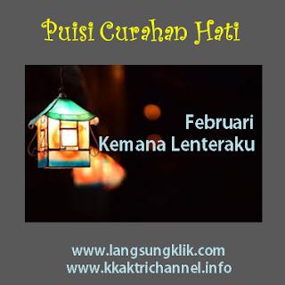 """Puisi Curahan Hati """" Februari Kemana Lenteraku """""""