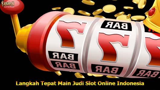 Langkah Tepat Main Judi Slot Online Indonesia
