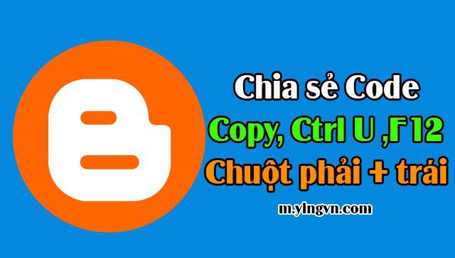 Chia sẻ Code Chống Copy, ViewSource,Ctrl U, F12,Chuột phải,Chuột trái Cho Blogspot/Blogger