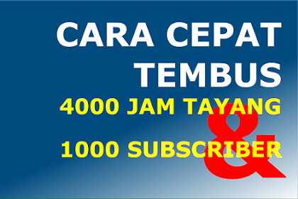 6 Cara Cepat Mendapatkan 4000 JAM Tayang dan 1000 Subscriber TERBARU!!