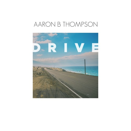 "Aaron B. Thompson Unveils New Single ""Drive"""