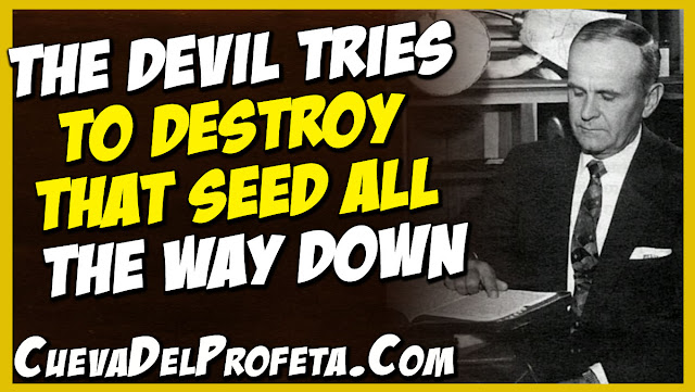 the devil tries to destroy that Seed all the way down - William Marrion Branham Quotes