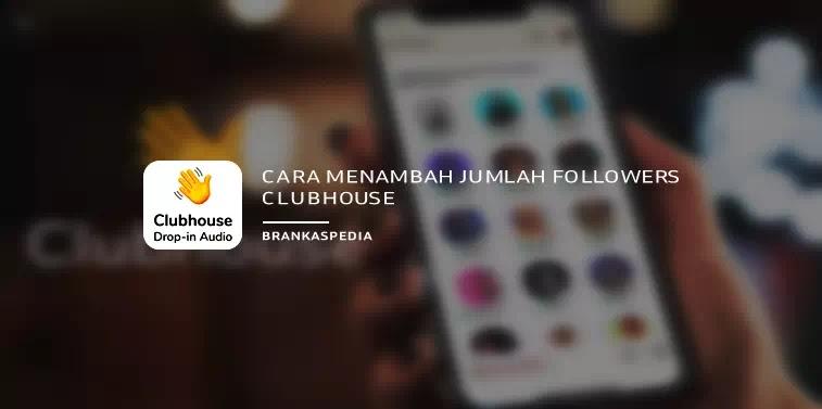 Cara Menambah Followers Clubhouse Dengan Mudah
