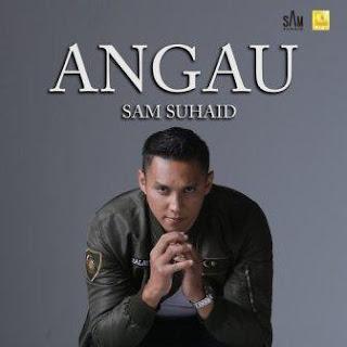 Lirik Lagu Angau - Sam Suhaid