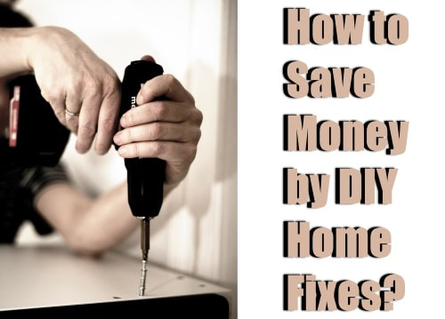 How to save money by DIY Home Fixes?